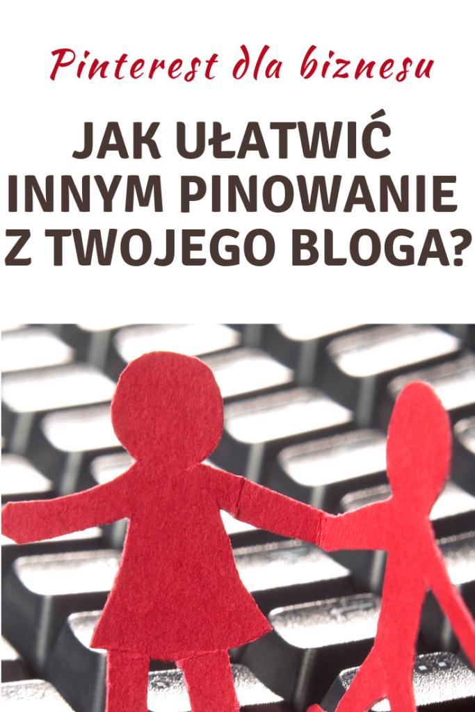 Jak ułatwić innym pinowanie z bloga
