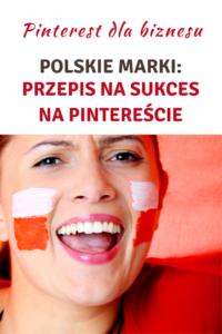 Polskie marki i ich przepis na sukces na Pintereście